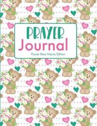 Prayer Journal Flower Bear Hearts Edition by Hiphipyay Press