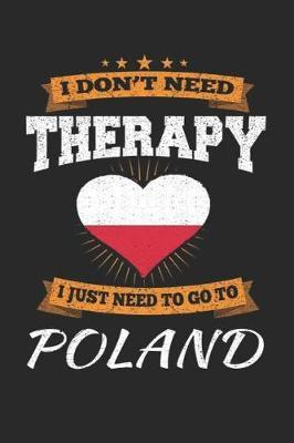 I Don't Need Therapy I Just Need To Go To Poland by Maximus Designs