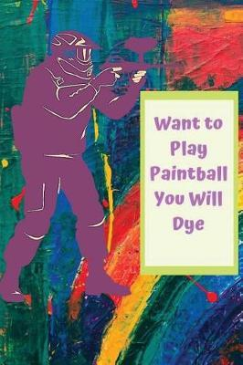 Want to Play Paintball You Will Dye by Lola Yayo