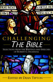 Challenging the Bible by Robert Green Ingersoll