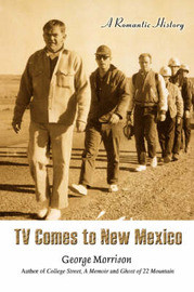 TV Comes to New Mexico: A Romantic History by George Morrison