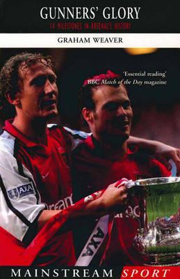 Gunners' Glory: 14 Milestones in Arsenal's History by Graham Weaver image