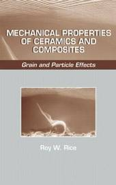 Mechanical Properties of Ceramics and Composites by Roy W Rice