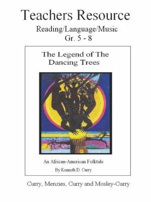 The Legend of the Dancing Trees, Teachers Resource by Kenneth Curry