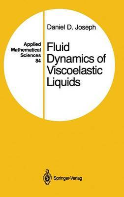 Fluid Dynamics of Viscoelastic Liquids by Daniel D. Joseph