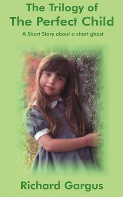 The Trilogy of the Perfect Child by Richard Gargus image