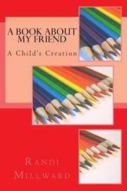 A Book about My Friend by Randi L Millward