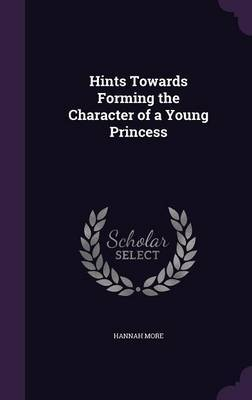 Hints Towards Forming the Character of a Young Princess by Hannah More
