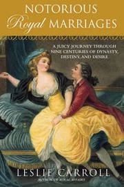 Notorious Royal Marriages by Leslie Carroll image