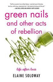 Green Nails and Other Acts of Rebellion by Elaine Soloway