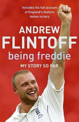 Being Freddie: My Story so Far by Andrew Flintoff