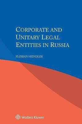 Corporate and Unitary Legal Entities in Russia by Florian Heindler
