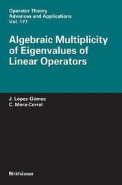 Algebraic Multiplicity of Eigenvalues of Linear Operators by Julian Lopez-Gomez