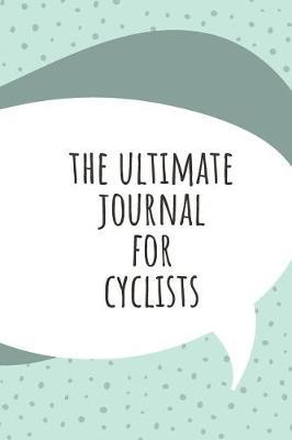 The Ultimate Journal For Cyclists by Marinova Exercise Journals
