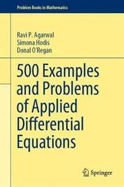 500 Examples and Problems of Applied Differential Equations by Ravi P Agarwal