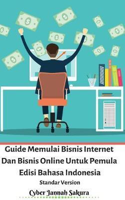 Guide Memulai Bisnis Internet Dan Bisnis Online Untuk Pemula Edisi Bahasa Indonesia Standar Version by Cyber Jannah Sakura