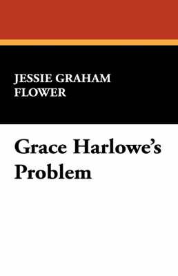 Grace Harlowe's Problem by Jessie Graham Flower image