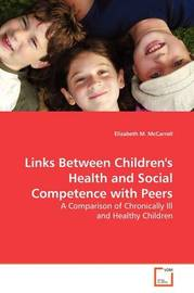 Links Between Children's Health and Social Competence with Peers by Elizabeth M. McCarroll