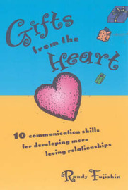 Gifts from the Heart: 10 Communication Skills for Developing More Loving Relationships by Randy Fujishin image