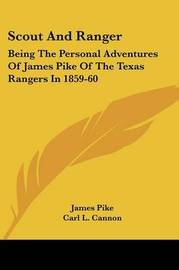 Scout and Ranger: Being the Personal Adventures of James Pike of the Texas Rangers in 1859-60 by James Pike
