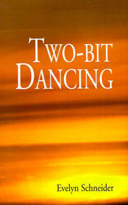 Two-Bit Dancing by Evelyn Schneider