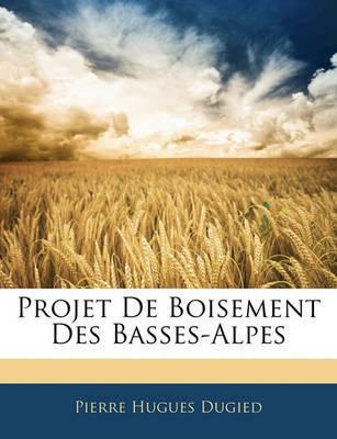Projet de Boisement Des Basses-Alpes by Pierre Hugues Dugied