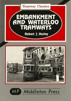 Embankment and Waterloo Tramways by Robert J. Harley