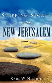 Stepping Stones to the New Jerusalem by Karl W. Nichol image