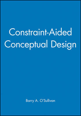 Constraint-aided Conceptual Design by B.A. O'Sullivan