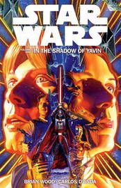 Star Wars Volume 1: in the Shadow of Yavin by Brian Wood