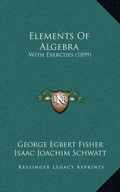 Elements of Algebra: With Exercises (1899) by George Egbert Fisher