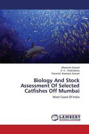 Biology and Stock Assessment of Selected Catfishes Off Mumbai by Sawant Bhawesh