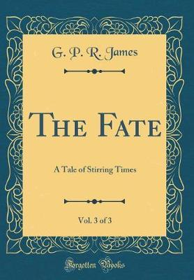 The Fate, Vol. 3 of 3 by George Payne Rainsford James