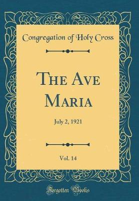 The Ave Maria, Vol. 14 by Congregation of Holy Cross.