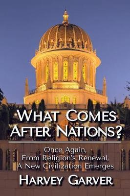 What Comes After Nations? by Harvey Garver