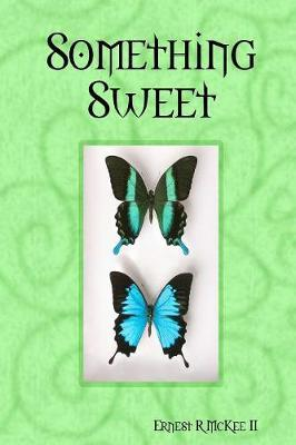 Something Sweet by Ernest R McKee