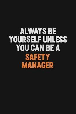 Always Be Yourself Unless You Can Be A Safety Manager by Camila Cooper
