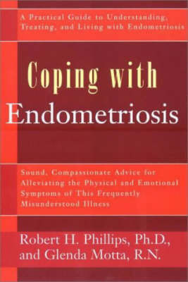 Coping with Endometriosis: Sound, Compassionate Advice for Alleviating the Physical and Emotional Symptoms of This Frequently Misunderstood Illness by Robert H. Phillips image