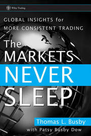 The Markets Never Sleep by Thomas L Busby
