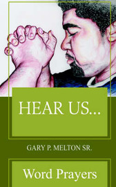Hear Us...: Word Prayers by Gary P. Melton Sr.