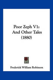 Poor Zeph V1: And Other Tales (1880) by Frederick William Robinson