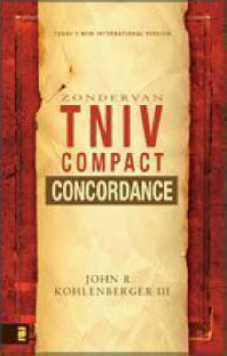 The Zondervan TNIV Compact Concordance by John R. Kohlenberger