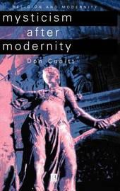 Mysticism After Modernity by Don Cupitt