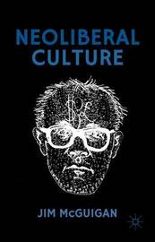 Neoliberal Culture by Jim McGuigan