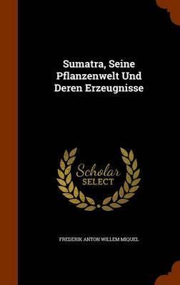 Sumatra, Seine Pflanzenwelt Und Deren Erzeugnisse