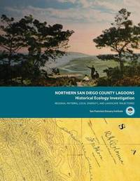 Northern San Diego County Lagoons Historical Ecology Investigation by San Francisco Estuary Institute