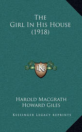 The Girl in His House (1918) by Harold Macgrath