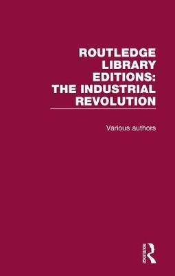 Routledge Library Editions: Industrial Revolution by Various ~ image