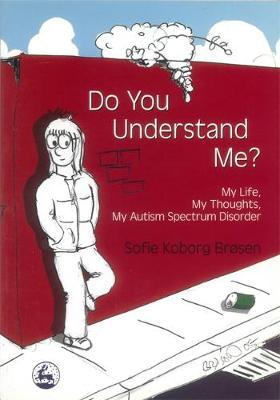 Do You Understand Me?: My Life, My Thoughts, My Autism Spectrum Disorder by Sofie Koborg Brosen