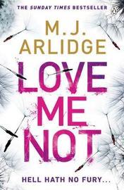 Love Me Not by M. J. Arlidge image